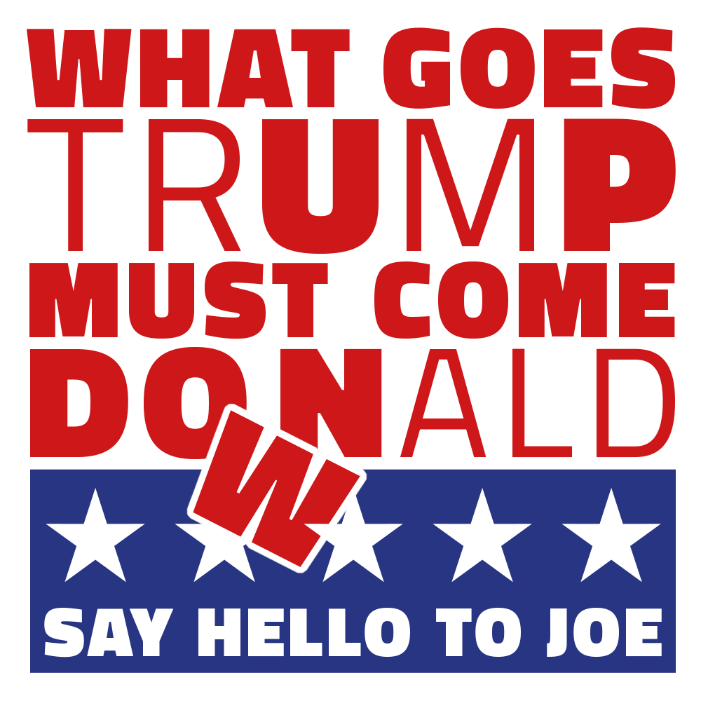 WHAT GOES trUmP MUST COME DOWNald